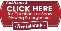 Customers click here for questions or snow plowing emergencies. Free Estimate